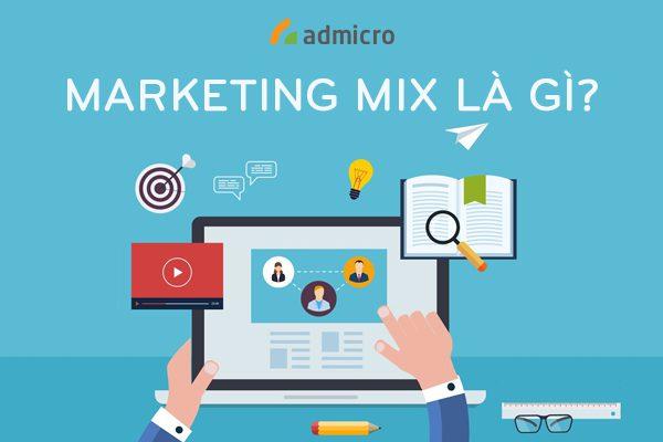 Marketing Mix Là Gì? Tổng Hợp Mô Hình Phổ Biến Của Marketing Mix