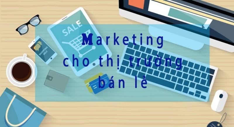 Các nhà kinh doanh phải có chiến dịch Marketing phù hợp mới thu được lợi nhuận