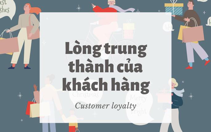 Customer Loyalty được thể hiện qua hành vi và thái độ của khách hàng